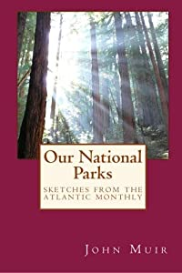 Our National Parks: Sketches from the Atlantic Monthly