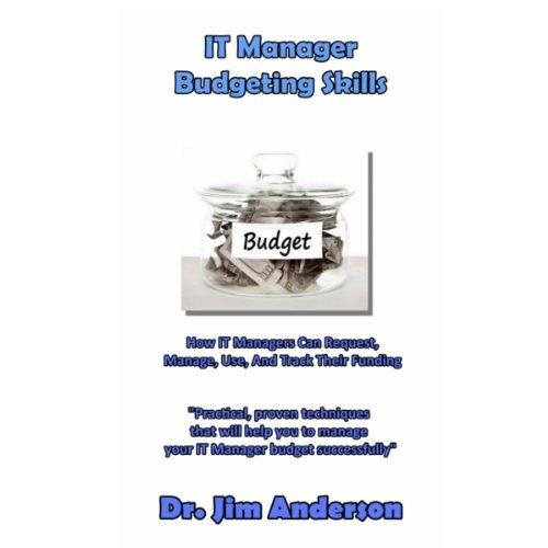 IT Manager Budgeting Skills: How IT Managers Can Request, Manage, Use, And Track Their Funding audiobook cover art
