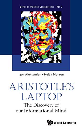 Aristotle's Laptop: The Discovery of Our Informational Mind (Series on Machine Consciousness)