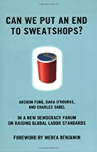 Can We Put an End to Sweatshops?: A New Democracy Forum on Raising Global Labor Standards