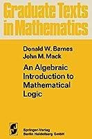 An Algebraic Introduction to Mathematical Logic (Graduate Texts in Mathematics (22))