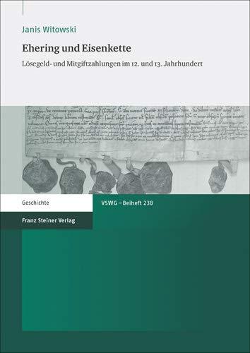 Ehering und Eisenkette: Lösegeld- und Mitgiftzahlungen im 12. und 13. Jahrhundert (Vierteljahrschrift Fur Sozial- Und Wirtschaftsgeschichte - B)