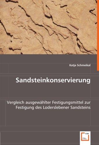 Sandsteinkonservierung: Vergleich ausgewählter Festigungsmittel zur Festigung des Loderslebener Sandsteins