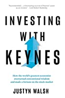 Investing with Keynes; How the World's Greatest Economist overturned conventional wisdom and made a fortune on the stock market