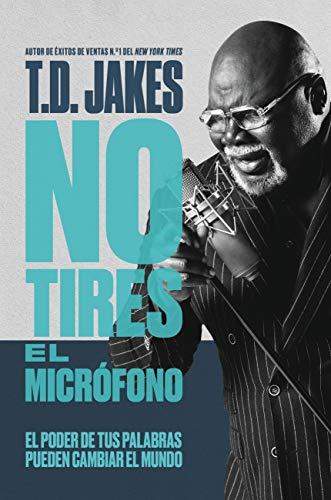 No tires el micrófono: El poder de tus palabras puede cambiar el mundo (Spanish Edition)