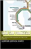 Guía San Francisco: Qué visitar y Cómo organizar un viaje a San Francisco