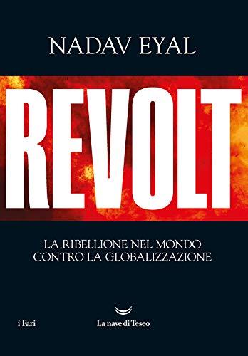 Revolt. La ribellione nel mondo contro la globalizzazione (Italian Edition)