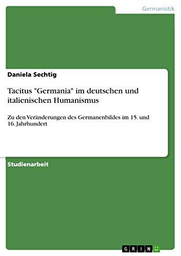 """Tacitus \""""Germania\"""" im deutschen und italienischen Humanismus: Zu den Veränderungen des Germanenbildes im 15. und 16. Jahrhundert"""