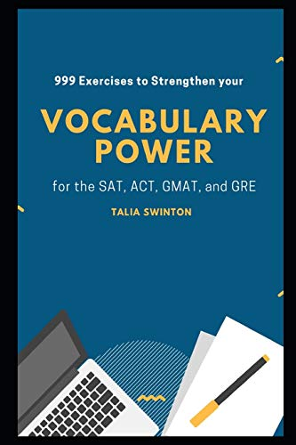 999 Exercises to Strengthen your Vocabulary Power for the SAT, ACT, GMAT, and GRE