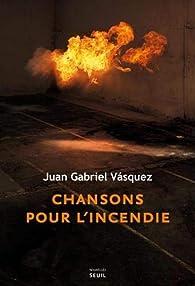 Chansons pour l'incendie par Juan Gabriel Vasquez