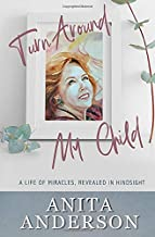 Turn Around, My Child: A Life of Miracles, Revealed in Hindsight