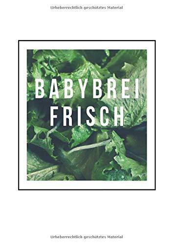 Babybrei Frisch: Mein Rezeptbuch für Babys & Kleinkinder | Kochbuch für Rezepte zum selber gestalten für Vegetarier und Veganer | Tolle Geschenkidee | mit persönlichem Register + Seitenzahlen