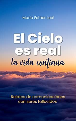 El Cielo es real la vida continúa de Maria Esther Leal