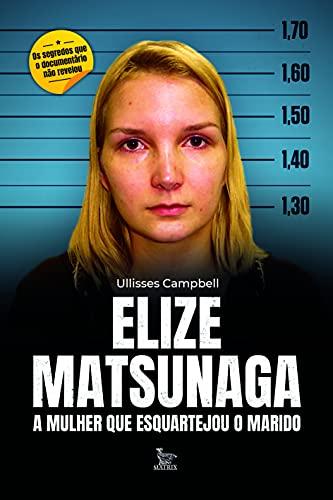 Elize Matsunaga: A mulher que esquartejou o marido