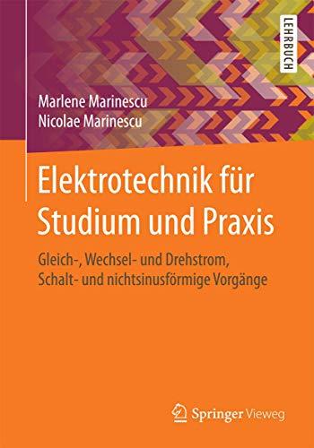 Elektrotechnik für Studium und Praxis: Gleich-, Wechsel- und Drehstrom, Schalt- und nichtsinusförmige Vorgänge
