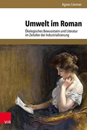 Umwelt im Roman: Ökologisches Bewusstsein und Literatur im Zeitalter der Industrialisierung (Umwelt und Gesellschaft, Band 19)