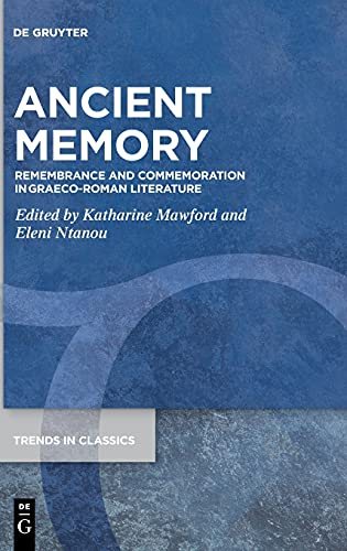 Ancient Memory: Remembrance and Commemoration in Graeco-Roman Literature (Trends in Classics - Supplementary Volumes)