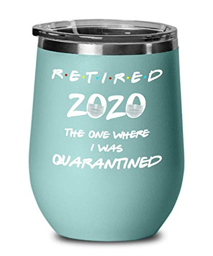 Funny Retirement Mug Wine Tumbler for Men or Women Retiring Gift Inspired by Friend TV Show Retired 2020 The One Where I Was Quarantined Fun Social Di