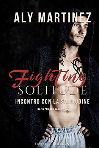 Fighting solitude – Incontro con la solitudine (On the ropes Vol. 3) di [Aly Martinez, Cecilia  Belletti]
