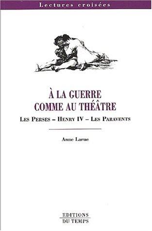 A la Guerre comme au théâtre. Les Perses, Henry IV, Les Paravents