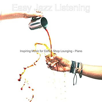 Inspiring Music for Coffee Shop Lounging - Piano