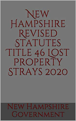 New Hampshire Revised Statutes Title 46 Lost Property Strays 2020 (English Edition)