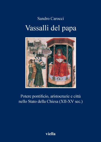 Vassalli del papa: Potere pontificio, aristocrazie e città nello Stato della Chiesa (XII-XV sec.) (I libri di Viella Vol. 115)