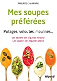 Mes soupes préférées. Potages, veloutés, moulinés...