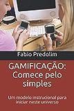 GAMIFICAÇÃO: Comece pelo simples.: Um modelo instrucional