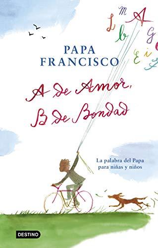 A de amor, B de bondad: La palabra del Papa para niñas y niños (Libros de conocimiento)