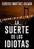 LA SUERTE DE LOS IDIOTAS (Lucas Acevedo 1): Novela negra tan adictiva que la acabarás en un solo...