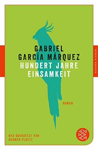 Hundert Jahre Einsamkeit: Roman. Neu übersetzt von Dagmar Ploetz (Fischer Klassik)