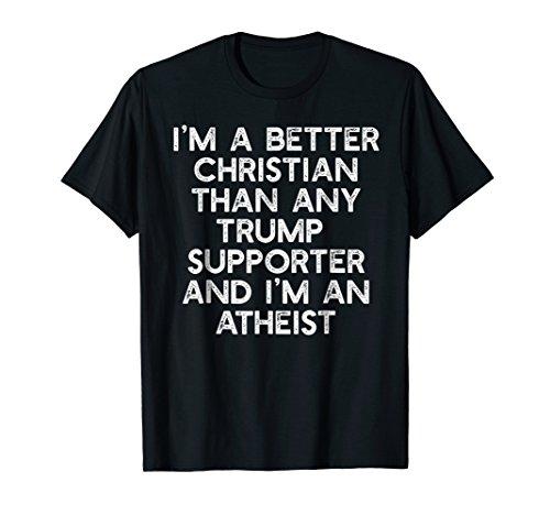 I'M A BETTER CHRISTIAN TRUMP SUPPORTERS Shirt Anti Meme