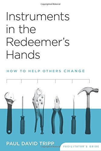 Instruments in the Redeemer's Hands Facilitator's Guide: How to Help Others Change