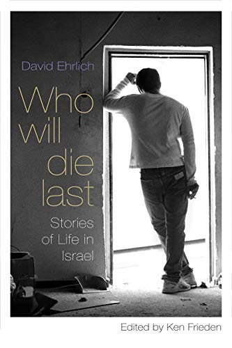 Image of Who Will Die Last: Stories of Life in Israel