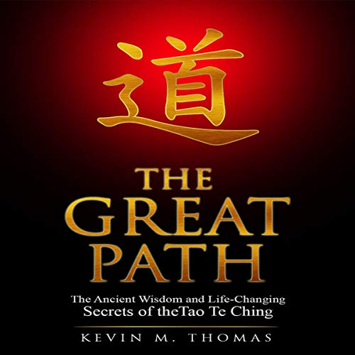 The Great Path: The Ancient Wisdom and Life-Changing Secrets of the Tao Te Ching                   By:                                                                                                                                 Kevin M Thomas                               Narrated by:                                                                                                                                 William Woelfle                      Length: 1 hr and 22 mins     Not rated yet     Overall 0.0