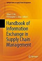 Handbook of Information Exchange in Supply Chain Management (Springer Series in Supply Chain Management (5))