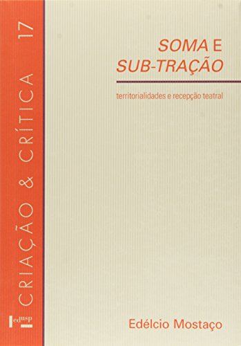 Soma e Sub-tração. Territorialidade e Recepção Teatral - Volume 17. Coleção Criação e Crítica