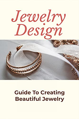 Jewelry Design: Guide To Creating Beautiful Jewelry: Guide To Making Jewelry (English Edition)