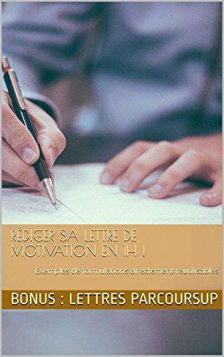 Rédiger sa lettre de motivation en 1H !: Exemples de formulations directement réutilisables
