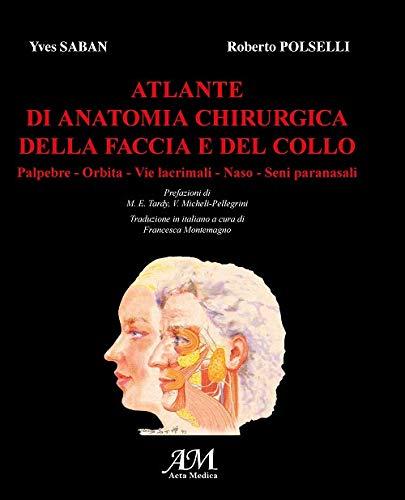 Atlante di anatomia chirurgica della faccia e del collo. Palpebre, orbita, vie lacrimali, naso, seni paranasali (Vol. 1)