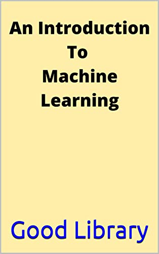 An Introduction To Machine Learning (English Edition)