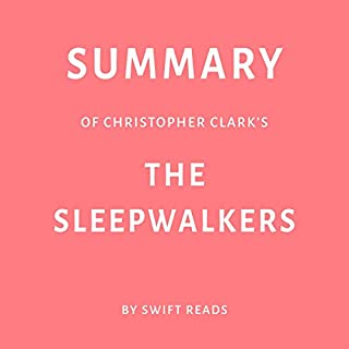 Summary of Christopher Clark's The Sleepwalkers                   By:                                                                                                                                 Swift Reads                               Narrated by:                                                                                                                                 Sam Scholl                      Length: 31 mins     Not rated yet     Overall 0.0