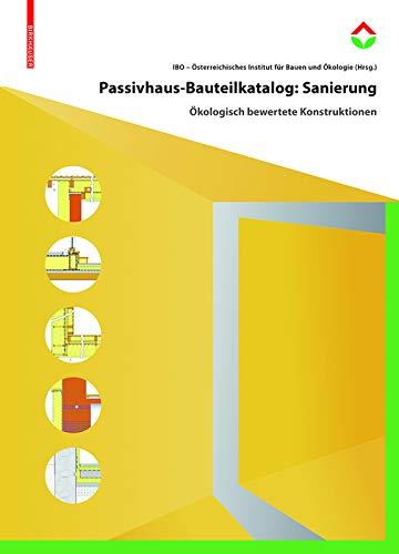 Passivhaus-Bauteilkatalog: Sanierung: Ökologisch bewertete Konstruktionen für den Sanierungseinsatz