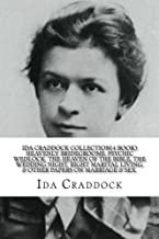 Ida Craddock Collection (4 Book ) Heavenly Bridegrooms, Psychic Wedlock, The Heaven of the Bible, The Wedding Night, Right Marital Living, & Other Papers on Marriage & Sex.