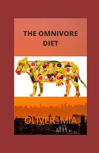 The Omnivore Diet: GUIDE FOR OMNIVORE DIET AND IT BENEFIT PLUS MEAL PLAN FOR HEALTHY LIFE