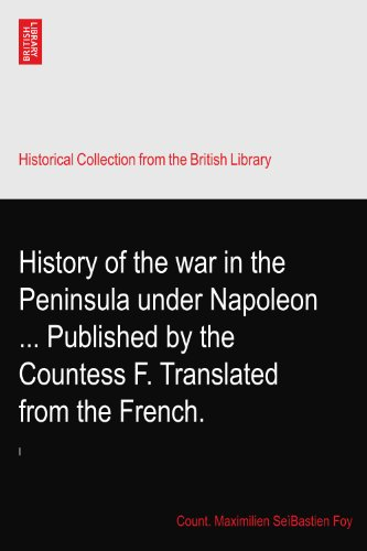 History of the war in the Peninsula under Napoleon ... Published by the Countess F. Translated from the French.