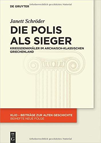 Die Polis als Sieger: Kriegsdenkmäler im archaisch-klassischen Griechenland (KLIO / Beihefte. Neue Folge, Band 32)