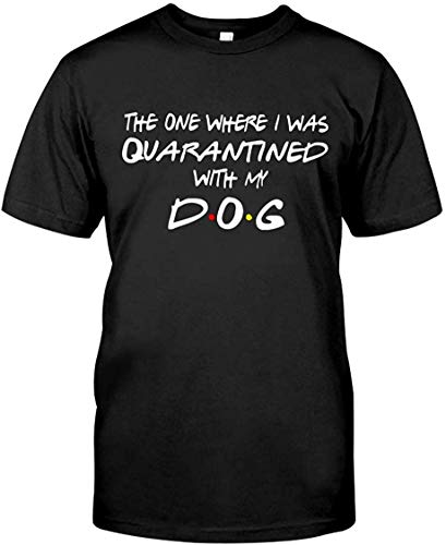 Dog Lovers Cute Funny Graphic The One Where I Was Quarantined With My Dog T Shirt Black