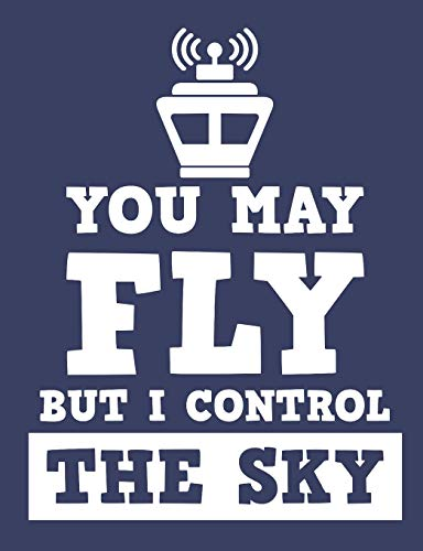 You May Fly But I Control The Sky: Air Traffic Control Notebook, Blank Paperback Book to write in, Air Traffic Controller Gift, 150 pages, college ruled